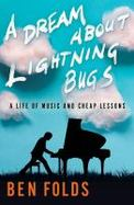 Details for A Dream about Lightning Bugs : A Life of Music and Cheap Lessons
